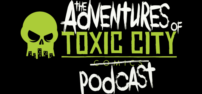 The Adventures of Toxic City – Episode 12: The Adventures of Longbox Small Talk